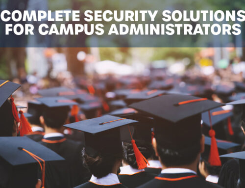 Complete Security Solutions For Campus Administrators